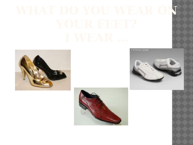 What do you wear on your feet?  I wear …