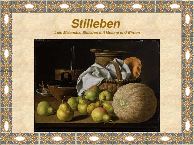 Stilleben  Luis Melendez. Stilleben mit Melone und Birnen
