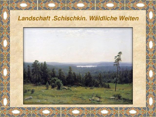 Landschaft .Schischkin. Wäldliche Weiten