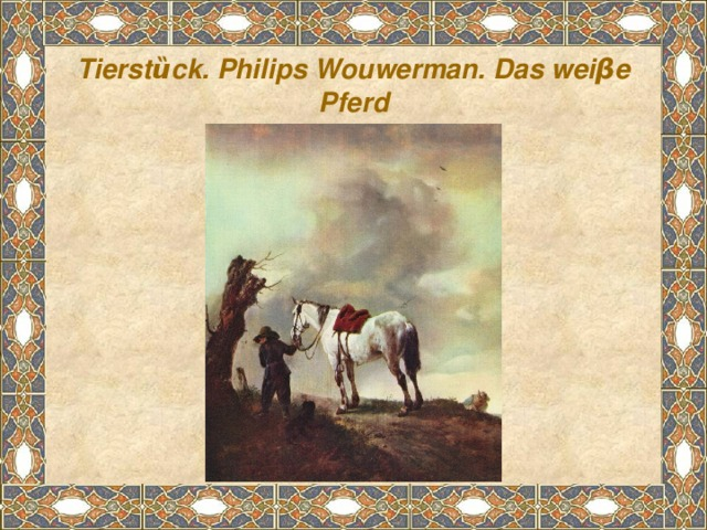Tierstȕck. Philips Wouwerman. Das weiβe Pferd
