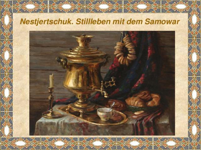 Nestjertschuk. Stillleben mit dem Samowar