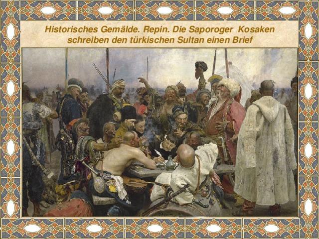 Historisches Gemälde. Repin. Die Saporoger Kosaken schreiben den türkischen Sultan einen Brief