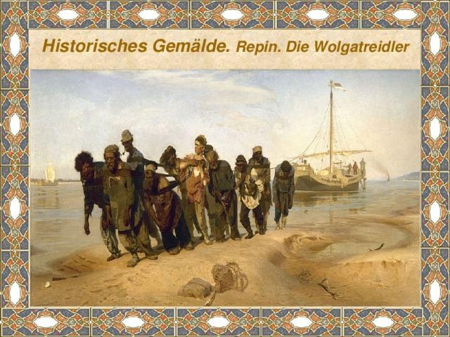 Historisches Gemälde. Repin. Die Wolgatreidler