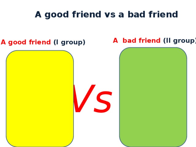 A good friend vs a bad friend A bad friend (II group) A good friend (I group) Vs