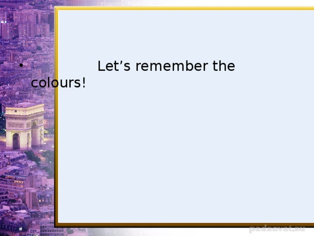 Let's remember the colours!