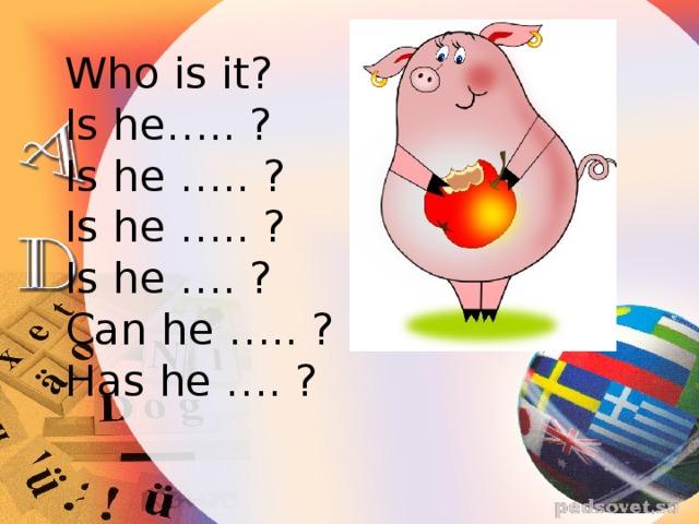 Who is it? Is he….. ? Is he ….. ? Is he ….. ? Is he …. ? Can he ….. ? Has he …. ?