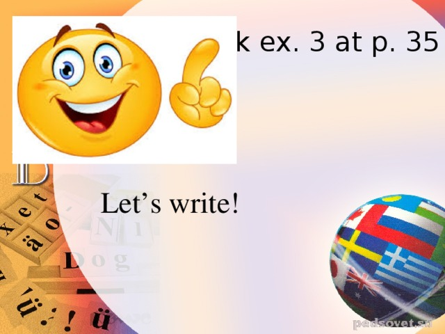 Look ex. 3 at p. 35 Let's write!