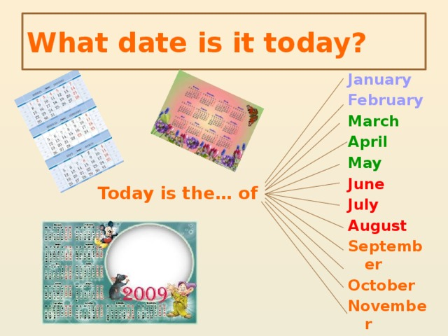 What date is it today? January February March April May June July August September October November December Today is the… of