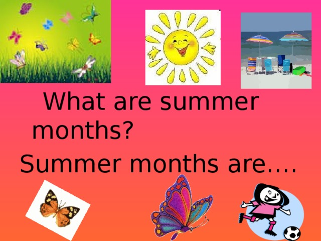 What are summer months? Summer months are….