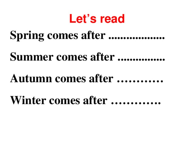 Let's read Spring comes after ................... Summer comes after ................ Autumn comes after ………… Winter comes after ………….