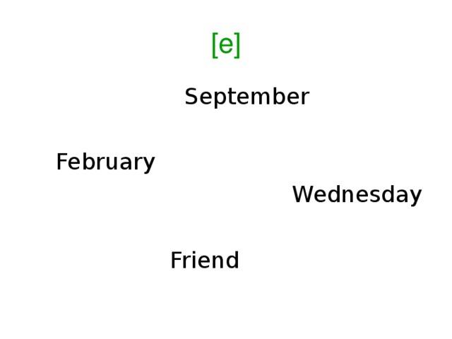 [e]  September  February  Wednesday  Friend