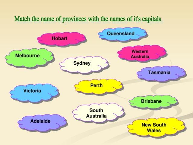 Queensland Hobart Western Australia Melbourne Sydney Tasmania Perth Victoria Brisbane South Australia Adelaide New South Wales