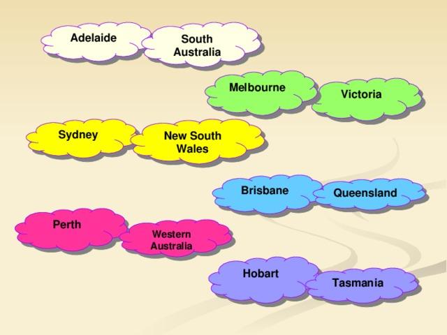 Adelaide South Australia Melbourne Victoria Sydney New South Wales Brisbane Queensland Perth Western Australia Hobart Tasmania