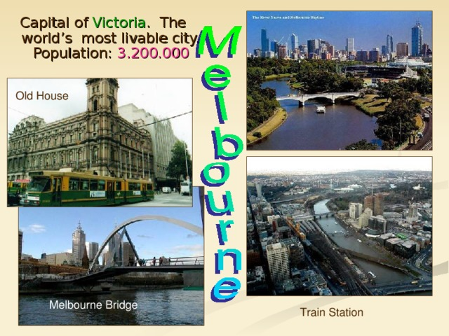Capital of Victoria . The world's most livable city. Population: 3.200.000 Old House Melbourne Bridge Train  Station
