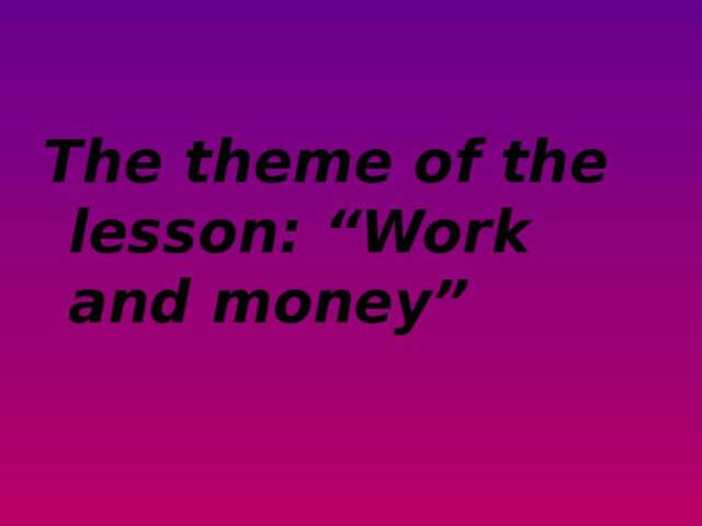 """The theme of the lesson: """"Work and money"""""""