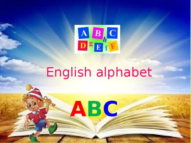 English alphabet  A B C