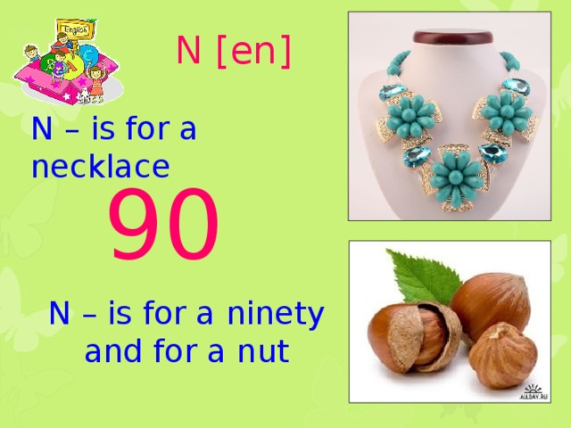 N [en] N – is for a necklace 90 N – is for a ninety and for a nut