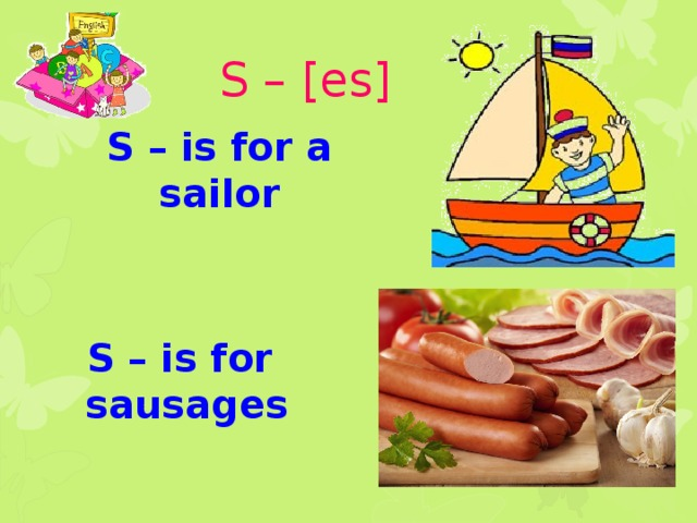 S – [es] S – is for a sailor S – is for sausages