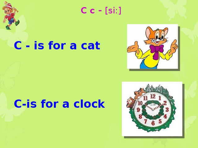 C c - [si:]    C - is for a cat    C-is for a clock