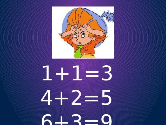 1+1=3 4+2=5 6+3=9 5+3=8