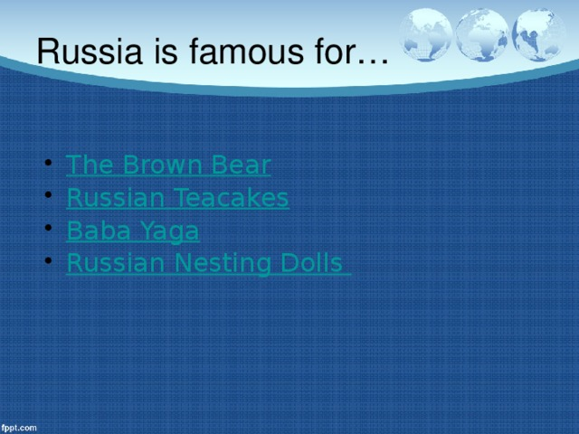 Russia is famous for…   The Brown Bear Russian Teacakes Baba Yaga Russian Nesting Dolls