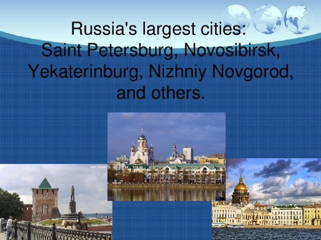 Russia's largest cities:  Saint Petersburg, Novosibirsk, Yekaterinburg, Nizhniy Novgorod, and others.