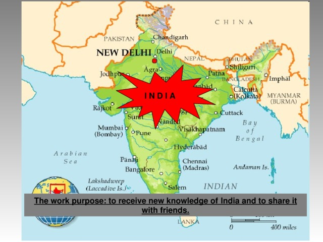 I N D I A The work purpose : to receive new knowledge of India and to share it with friends.