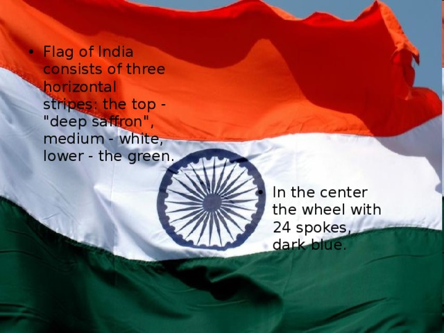 Flag of India consists of three horizontal stripes: the top -