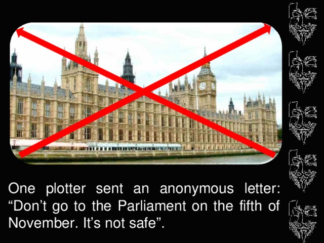 """One plotter sent an anonymous letter: """"Don't go to the Parliament on the fifth of November.  It's not safe""""."""
