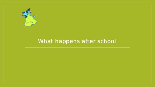 What happens after school
