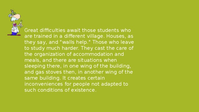 Great difficulties await those students who are trained in a different village. Houses, as they say, and