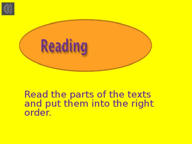 Read the parts of the texts and put them into the right order.