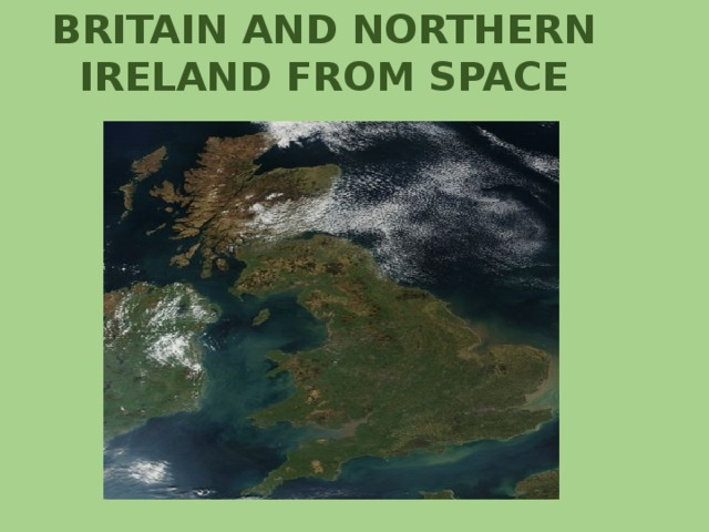 BRITAIN AND NORTHERN IRELAND FROM SPACE
