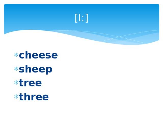 [I:] cheese sheep tree three