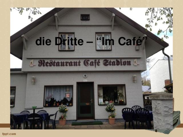 """die Dritte – """"Im Café"""""""