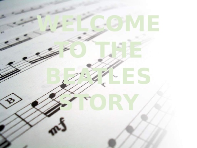WELCOME TO THE BEATLES STORY
