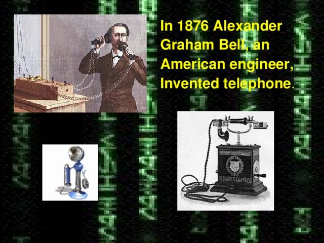 In 1876 Alexander Graham Bell, an American engineer, Invented telephone .