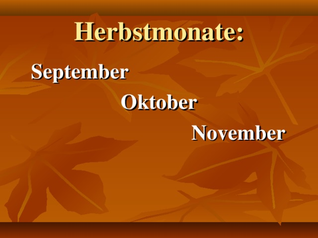 Herbstmonate:  September Oktober       November