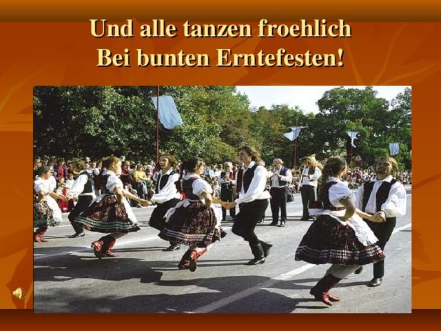 Und alle tanzen froehlich  Bei bunten Erntefesten!