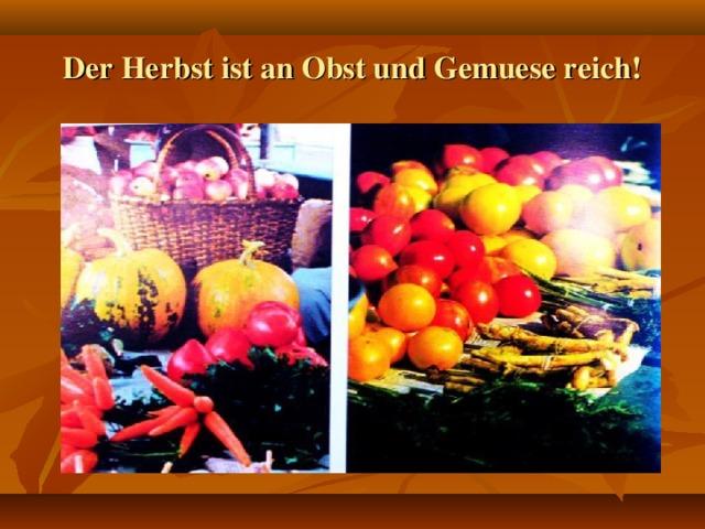 Der Herbst ist an Obst und Gemuese reich!