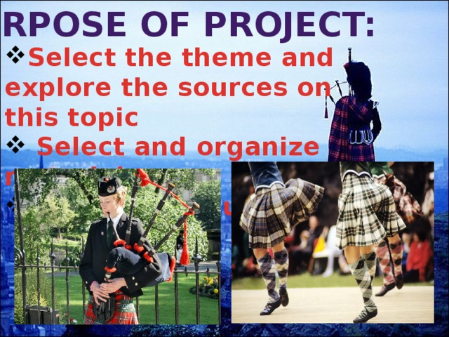 Purpose  of  project: Select the theme and explore the sources on this topic    Select and organize material Choose the music