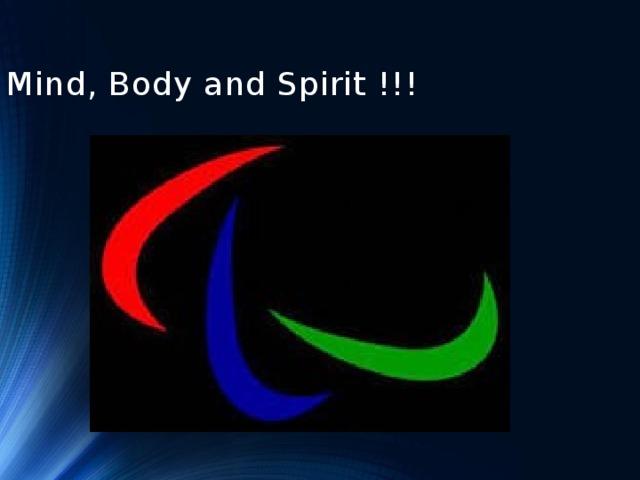 Mind, Body and Spirit !!!