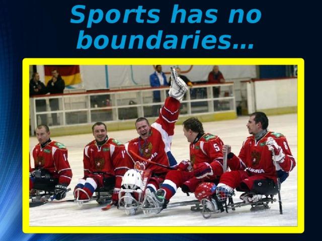 Sports has no boundaries…