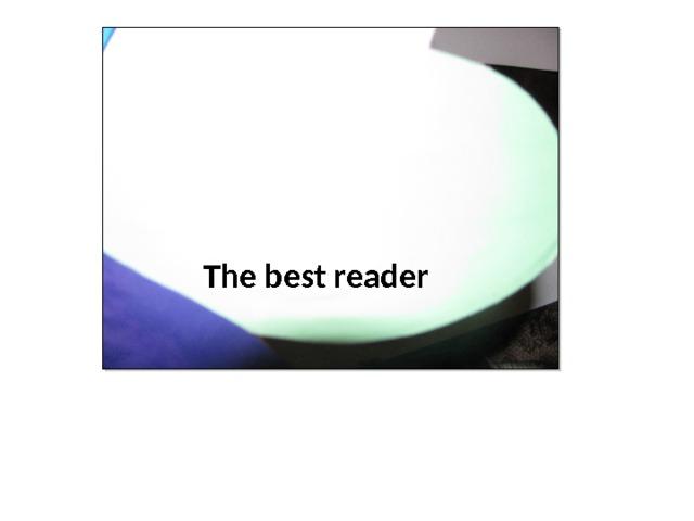 The best reader