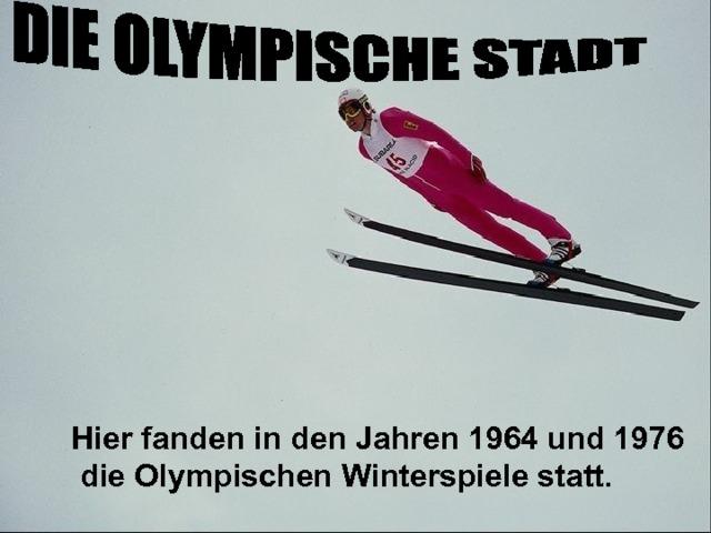 Hier fanden in den Jahren 1964 und 1976  die Olympischen Winterspiele statt.