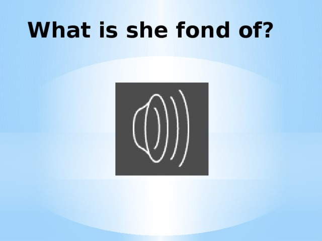 What is she fond of?