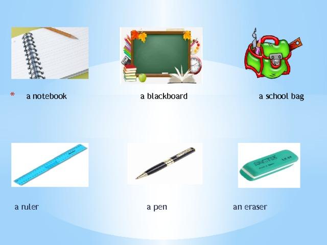 a notebook a blackboard a school bag a ruler a pen an eraser
