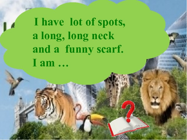 I have lot of spots, a long, long neck and a funny scarf. I am …