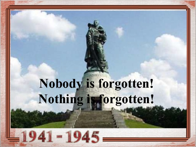 Nobody is forgotten!  Nothing is forgotten! Nobody is forgotten! Nothing is forgotten!