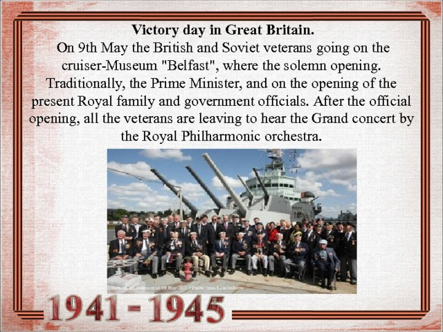 Victory day in Great Britain .   On 9th М ay the British and Soviet veterans going on the cruiser-Museum